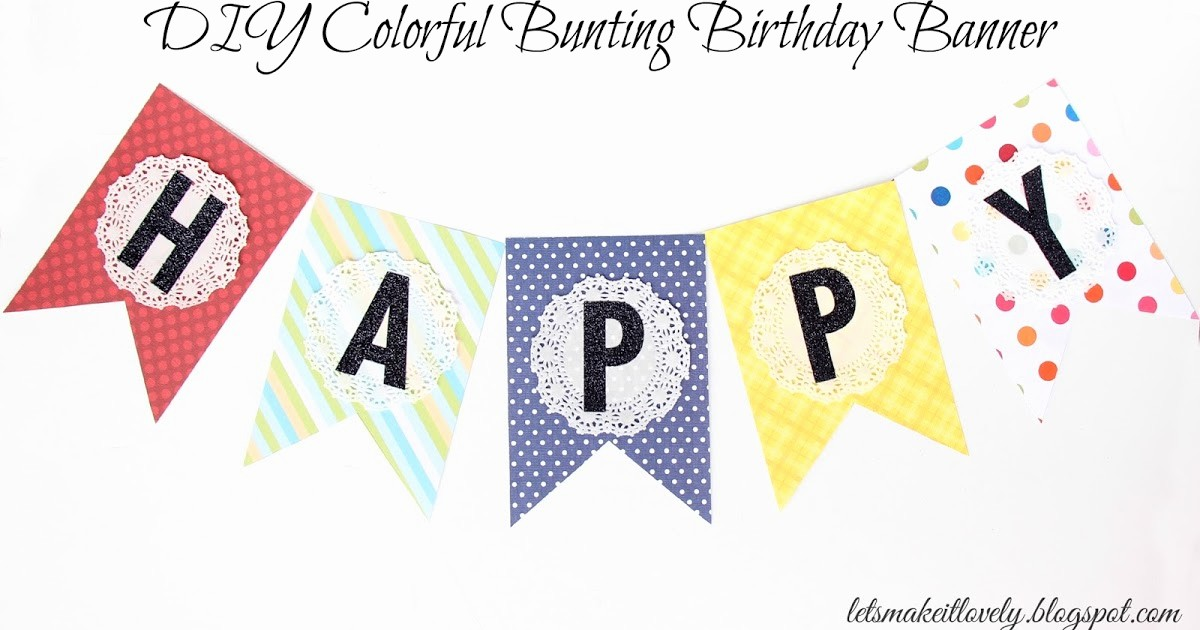 Birthday Banner Maker Online Free New Let S Make It Lovely Diy Colorful Bunting Birthday Banner