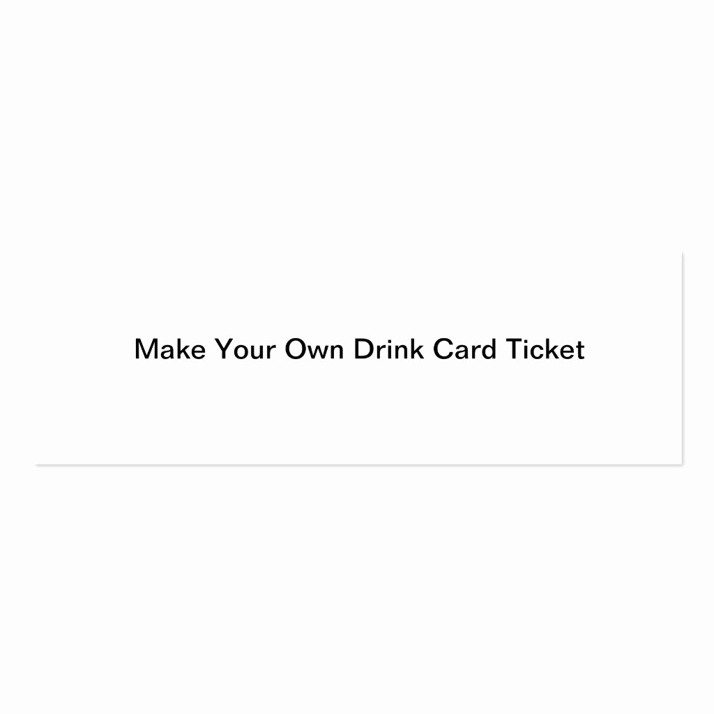 Create Your Own Tickets Template Awesome Make Your Own Drink Card Ticket Business Card Template
