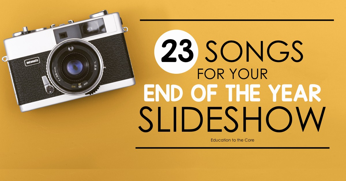 End Of the Year Slideshow Lovely 23 songs for Your End Of the Year Slideshow Education to