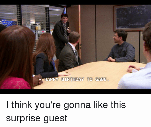 Happy Birthday From the Office New Happy Birthday to Gabe I Think You Re Gonna Like This