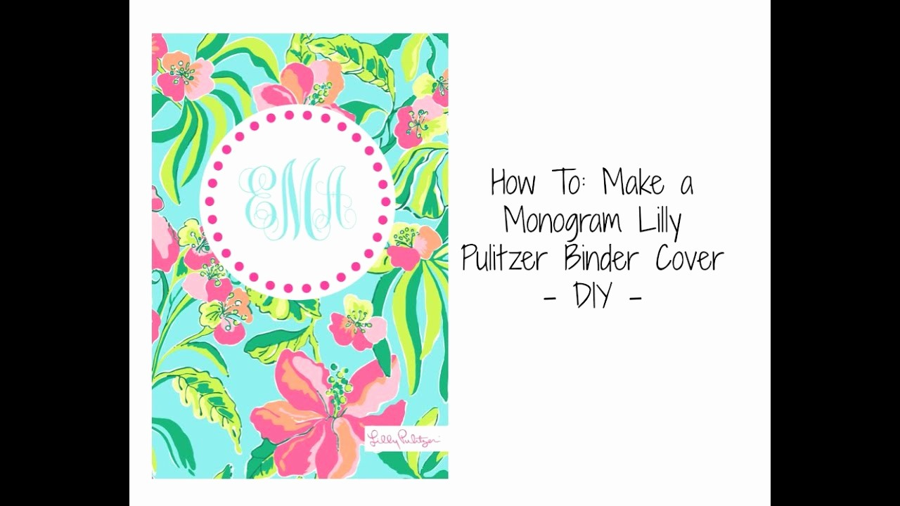 How to Create A Binder Fresh How to Make A Monogram Lilly Pulitzer Binder Cover Diy