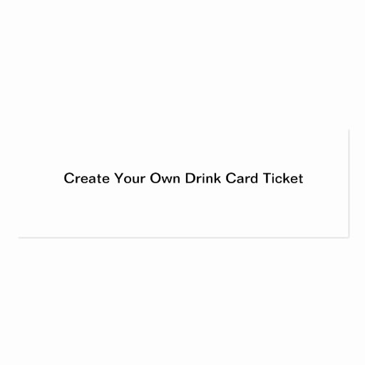 Make Your Own Ticket Template Best Of Create Your Own Drink Card Ticket Business Card Templates