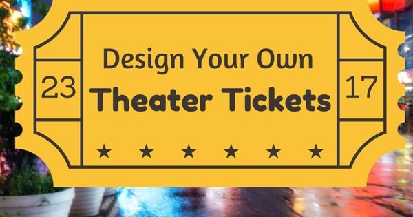 Make Your Own Ticket Template Elegant Customize Your Own theater Tickets Yes Please Free