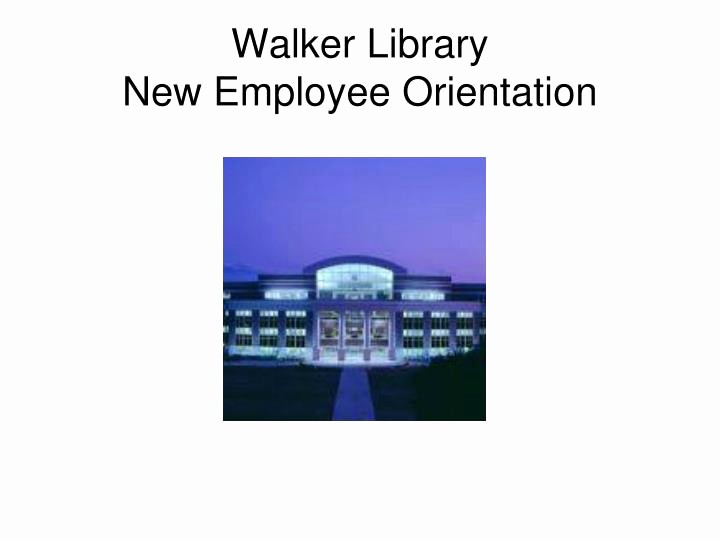 New Employee orientation Powerpoint Presentation Fresh Ppt Walker Library New Employee orientation Powerpoint