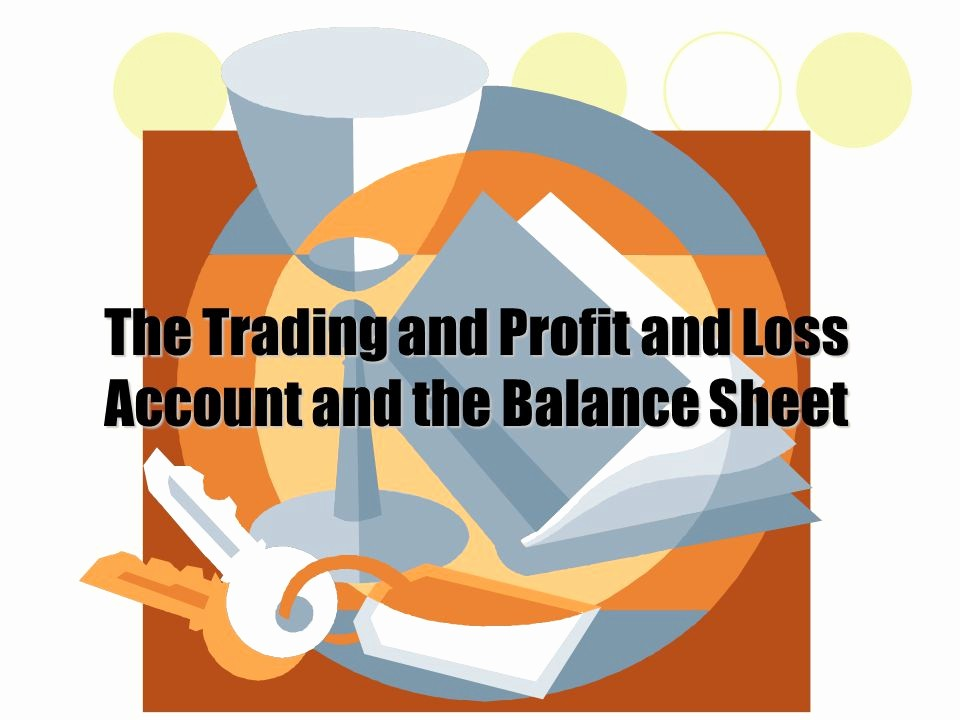Profit and Loss Account Sheet Awesome the Trading and Profit and Loss Account and the Balance