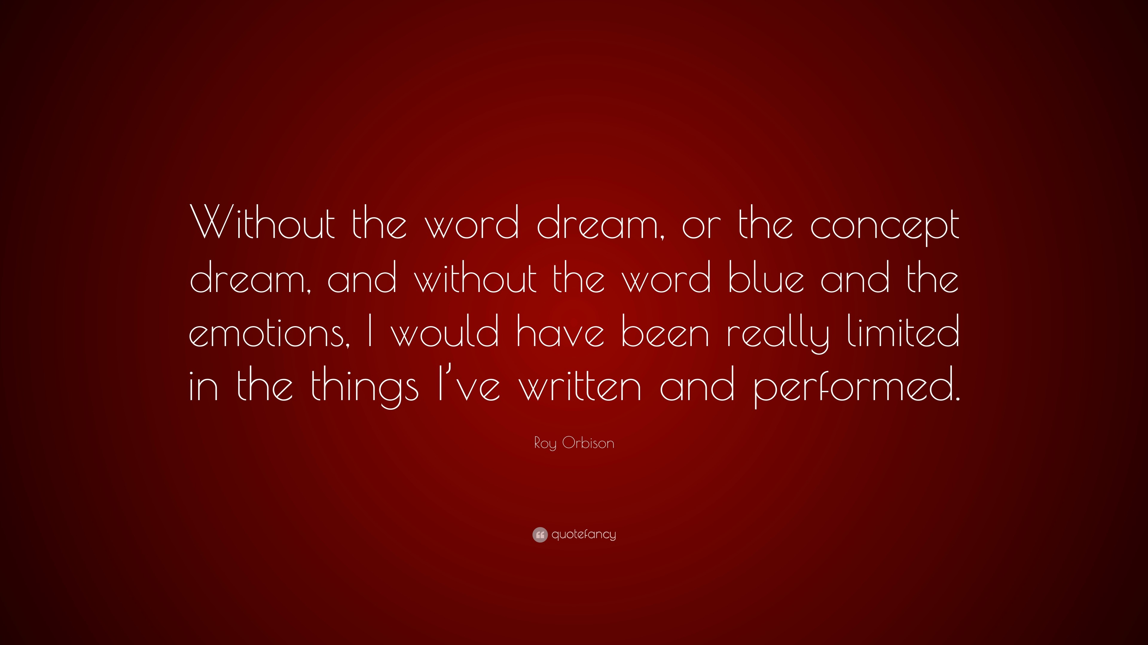 """Quotes with the Word Blue Fresh Roy orbison Quote """"without the Word Dream or the Concept"""