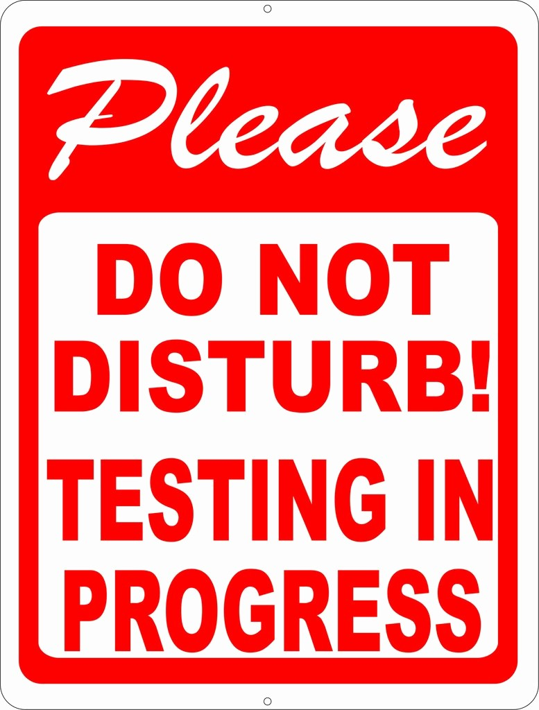Testing In Progress Sign Pdf Awesome Please Do Not Disturb Testing In Progress Sign – Signs by