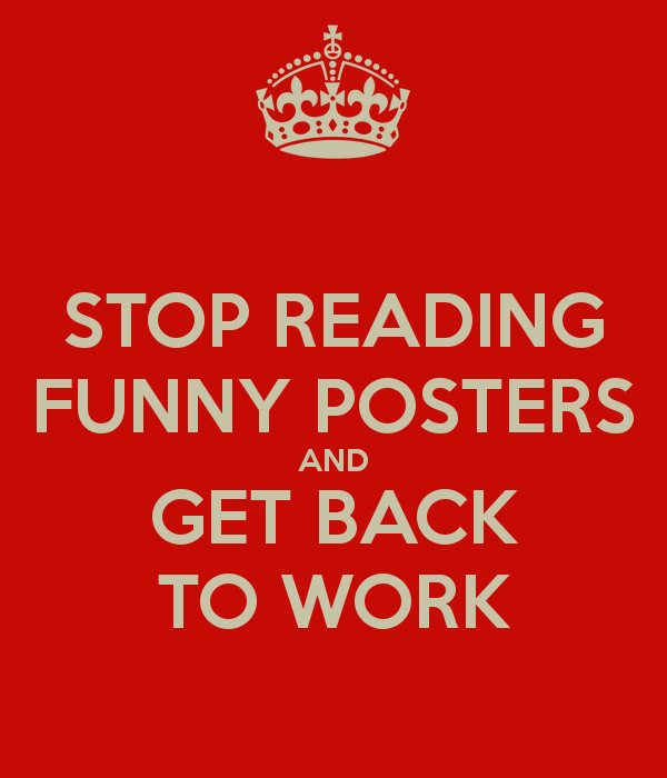 Welcome Back to Work Signs Elegant Stop Reading Funny Posters and Get Back to Work Poster