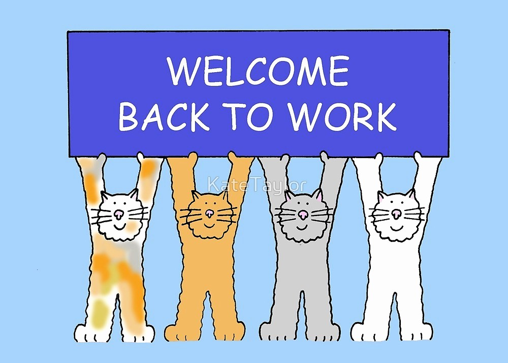 "Welcome Back to Work Signs Lovely ""wel E Back to Work Cartoon Cats "" by Katetaylor"