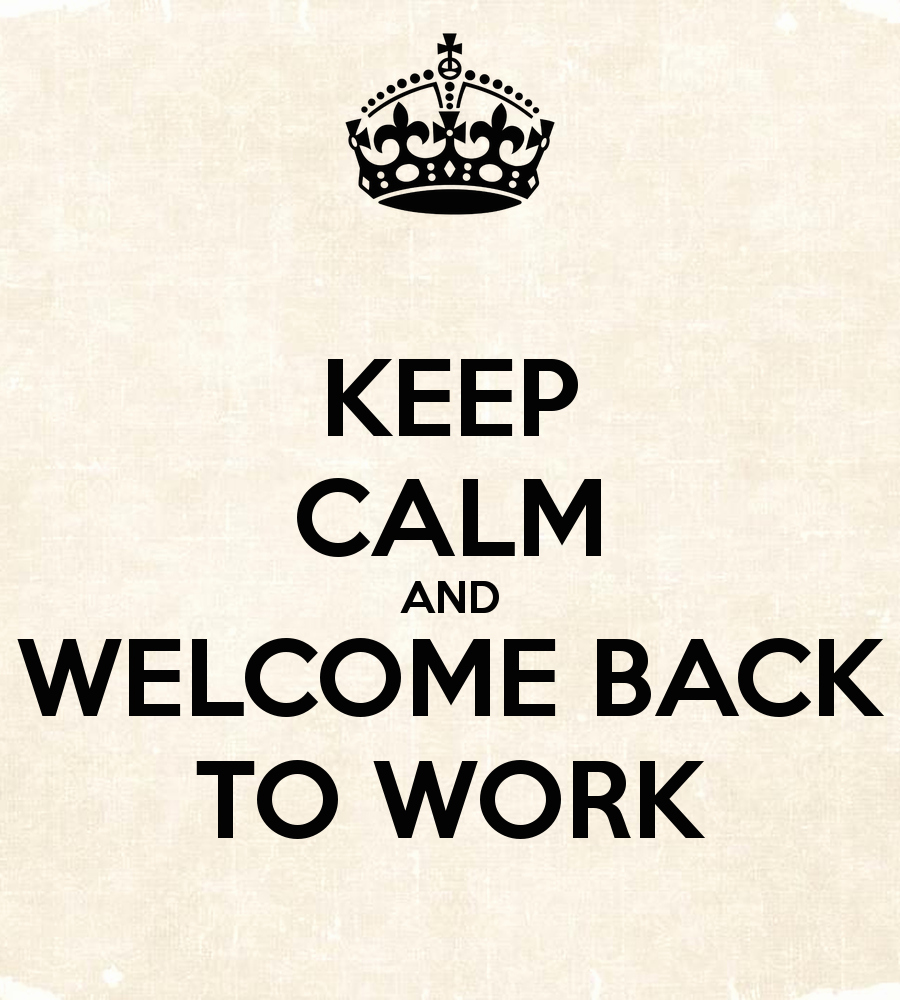 Welcome Back to Work Signs Unique Keep Calm and Wel E Back to Work Desi Ments